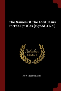 Книга под заказ: «The Names Of The Lord Jesus In The Epistles [signed J.n.d.]»