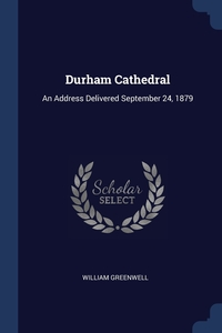 Durham Cathedral: An Address Delivered September 24, 1879, William Greenwell обложка-превью
