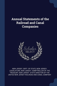 Annual Statements of the Railroad and Canal Companies, New Jersey. Dept. of state, New Jersey. Legislature, New Jersey. Comptroller Of The Treasury обложка-превью