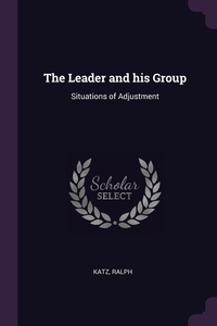 The Leader and his Group: Situations of Adjustment, Ralph Katz обложка-превью