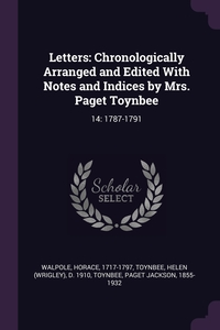 Letters: Chronologically Arranged and Edited With Notes and Indices by Mrs. Paget Toynbee: 14: 1787-1791, Horace Walpole, Helen d. 1910 Toynbee, Paget Jackson Toynbee обложка-превью