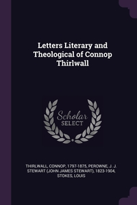 Letters Literary and Theological of Connop Thirlwall, Connop Thirlwall, J J. Stewart 1823-1904 Perowne, Louis Stokes обложка-превью