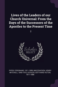 Lives of the Leaders of our Church Universal: From the Days of the Successors of the Apostles to the Present Time: 2, Ferdinand Piper, Henry Mitchell MacCracken, Gotthard Victor Lechler обложка-превью