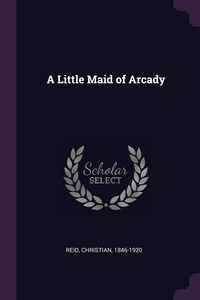 A Little Maid of Arcady, Christian Reid обложка-превью