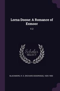 Lorna Doone: A Romance of Exmoor: V.2, R D. 1825-1900 Blackmore обложка-превью