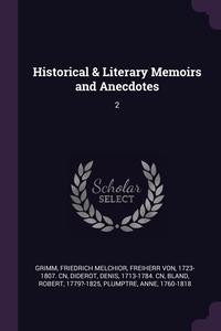 Historical & Literary Memoirs and Anecdotes: 2, Friedrich Melchior Freiherr von Grimm, Denis Diderot, Robert Bland обложка-превью