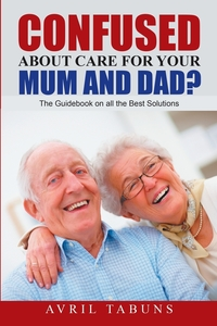 Книга под заказ: «Confused about Care for Your Mum and Dad?»