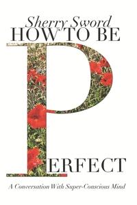 Книга под заказ: «HOW TO BE PERFECT»