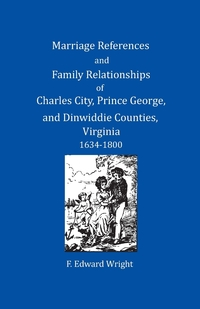 Книга под заказ: «Marriage References and Family Relationships of Charles City, Prince George, and Dinwiddie Counties, Virginia, 1634-1800»