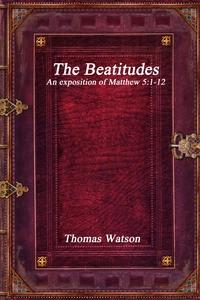 The Beatitudes: An exposition of Matthew 5:1-12, Thomas Watson обложка-превью