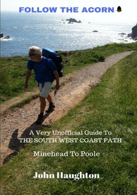 Follow The Acorn: A Very Unofficial Guide to the South West Coast Path, John Haughton обложка-превью