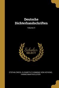 Deutsche Dichterhandschriften; Volume 4, Stefan Zweig, Elisabeth Flemming Von Heyking, Hanns Martin Elster обложка-превью