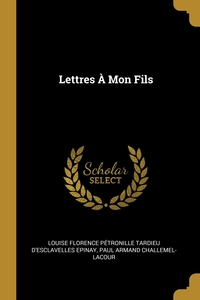 Lettres À Mon Fils, Louise Florence Petronille Tard Epinay, Paul Armand Challemel-Lacour обложка-превью