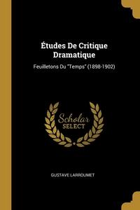 Études De Critique Dramatique: Feuilletons Du 'Temps' (1898-1902), Gustave Larroumet обложка-превью