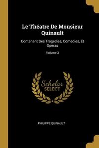 Le Théatre De Monsieur Quinault: Contenant Ses Tragedies, Comedies, Et Operas; Volume 3, Philippe Quinault обложка-превью