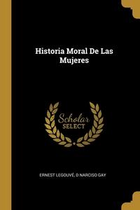 Historia Moral De Las Mujeres, Ernest Legouve, D Narciso Gay обложка-превью