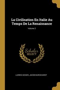 La Civilisation En Italie Au Temps De La Renaissance; Volume 2, Ludwig Geiger, Jacob Burckhardt обложка-превью