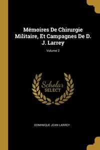 Mémoires De Chirurgie Militaire, Et Campagnes De D. J. Larrey; Volume 2, Dominique Jean Larrey обложка-превью