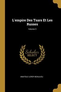 L'empire Des Tsars Et Les Russes; Volume 3, Anatole Leroy-Beaulieu обложка-превью