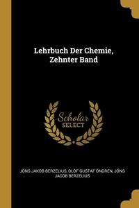 Lehrbuch Der Chemie, Zehnter Band, Jons Jakob Berzelius, Olof Gustaf Ongren, Jons Jacob Berzelius обложка-превью