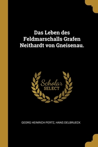 Das Leben des Feldmarschalls Grafen Neithardt von Gneisenau., Georg Heinrich Pertz, Hans Delbrueck обложка-превью