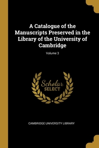 A Catalogue of the Manuscripts Preserved in the Library of the University of Cambridge; Volume 3, Cambridge University Library обложка-превью