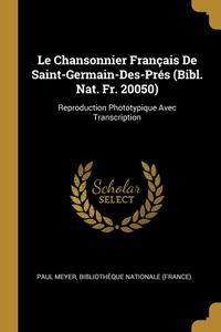 Le Chansonnier Français De Saint-Germain-Des-Prés (Bibl. Nat. Fr. 20050): Reproduction Phototypique Avec Transcription, Paul Meyer, Bibliotheque Nationale (France). обложка-превью