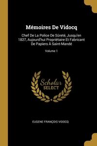Mémoires De Vidocq: Chef De La Police De Sûreté, Jusqu'en 1827, Aujourd'hui Propriétaire Et Fabricant De Papiers À Saint-Mandé; Volume 1, Eugene Francois Vidocq обложка-превью
