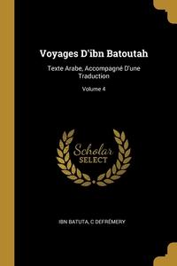 Voyages D'ibn Batoutah: Texte Arabe, Accompagné D'une Traduction; Volume 4, Ibn Batuta, C Defremery обложка-превью