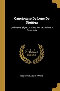 Cancionero De Lope De Stúñiga: Códice Del Siglo XV Ahora Por Vez Primera Publicado, Jose Leon Sancho Rayon обложка-превью