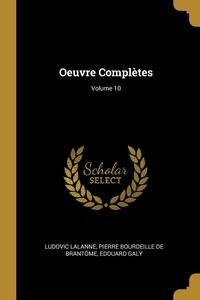 Oeuvre Complètes; Volume 10, Ludovic Lalanne, Pierre Bourdeille De Brantome, Edouard Galy обложка-превью