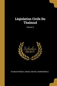 Législation Civile Du Thalmud; Volume 2, TALMUD French, Israel Michel Rabbinowicz обложка-превью