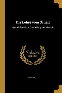 Die Lehre vom Schall: Gemeinfassliche Darstellung der Akustik, R Radau обложка-превью