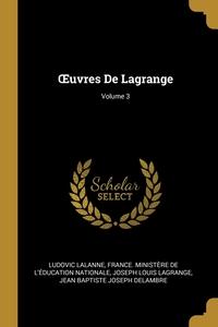 Œuvres De Lagrange; Volume 3, Ludovic Lalanne, France. Ministere de l'education natio, Joseph Louis Lagrange обложка-превью