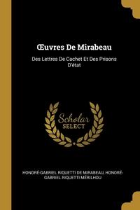 Œuvres De Mirabeau: Des Lettres De Cachet Et Des Prisons D'état, Honore-Gabriel Riquetti de Mirabeau, Honore-Gabriel Riquetti Merilhou обложка-превью