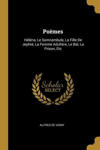 Poëmes: Héléna, Le Somnambule, La Fille De Jephté, La Femme Adultère, Le Bal, La Prison, Etc, Alfred de Vigny обложка-превью