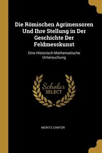 Книга под заказ: «Die Römischen Agrimensoren Und Ihre Stellung in Der Geschichte Der Feldmesskunst»