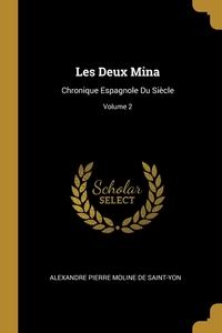 Les Deux Mina: Chronique Espagnole Du Siècle; Volume 2, Alexandre Pierre Moline de Saint-Yon обложка-превью