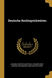 Deutsche Rechtsprichwörter., Johann Caspar Bluntschli, Eduard Graf, Konrad Von Maurer обложка-превью
