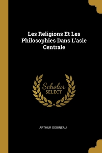 Les Religions Et Les Philosophies Dans L'asie Centrale, Arthur Gobineau обложка-превью