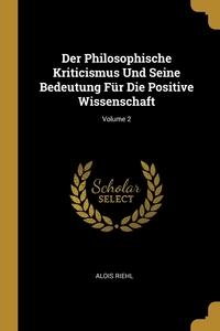 Der Philosophische Kriticismus Und Seine Bedeutung Für Die Positive Wissenschaft; Volume 2, Alois Riehl обложка-превью