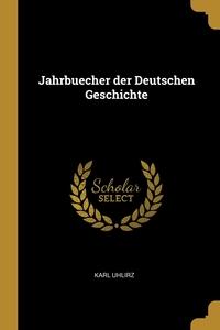 Jahrbuecher der Deutschen Geschichte, Karl Uhlirz обложка-превью