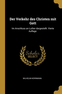 Der Verkehr des Christen mit Gott: Im Anschluss an Luther dargestellt. Vierte Auflage., Wilhelm Herrmann обложка-превью