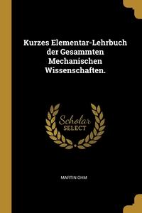 Книга под заказ: «Kurzes Elementar-Lehrbuch der Gesammten Mechanischen Wissenschaften.»