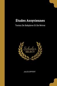 Études Assyriennes: Textes De Babylone Et De Ninive, Jules Oppert обложка-превью