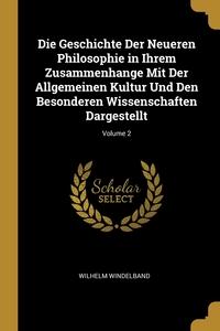 Книга под заказ: «Die Geschichte Der Neueren Philosophie in Ihrem Zusammenhange Mit Der Allgemeinen Kultur Und Den Besonderen Wissenschaften Dargestellt; Volume 2»