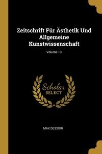 Книга под заказ: «Zeitschrift Für Ästhetik Und Allgemeine Kunstwissenschaft; Volume 13»