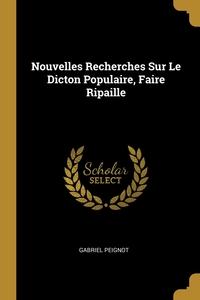 Nouvelles Recherches Sur Le Dicton Populaire, Faire Ripaille, Gabriel Peignot обложка-превью