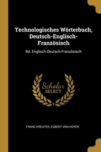 Technologisches Wörterbuch, Deutsch-Englisch-Französisch: Bd. Englisch-Deutsch-Französisch, Franz Kreuter, Egbert von Hoyer обложка-превью