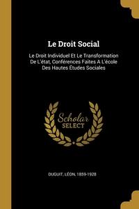 Le Droit Social: Le Droit Individuel Et Le Transformation De L'état, Conférences Faites A L'école Des Hautes Études Sociales, Duguit Leon 1859-1928 обложка-превью